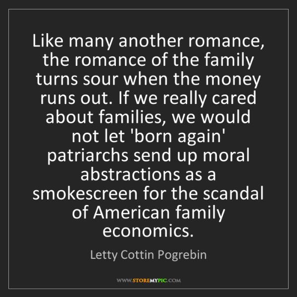 Letty Cottin Pogrebin: Like many another romance, the romance of the family...