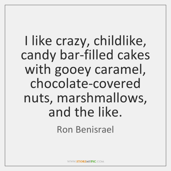 I like crazy, childlike, candy bar-filled cakes with gooey caramel, chocolate-covered nuts, ...