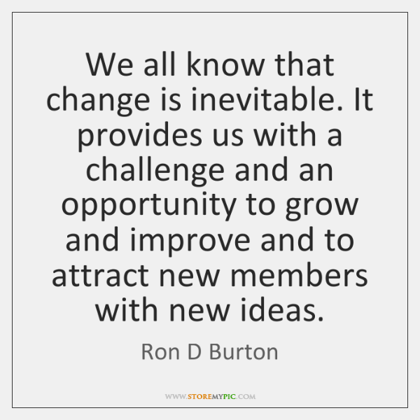 We all know that change is inevitable. It provides us with a ...