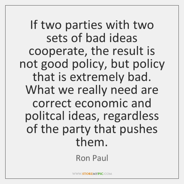 If two parties with two sets of bad ideas cooperate, the result ...