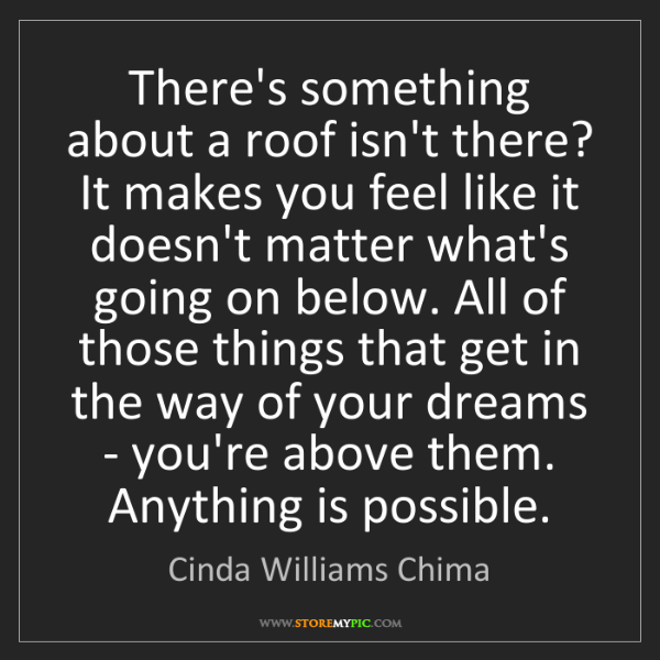 Cinda Williams Chima: There's something about a roof isn't there? It makes...