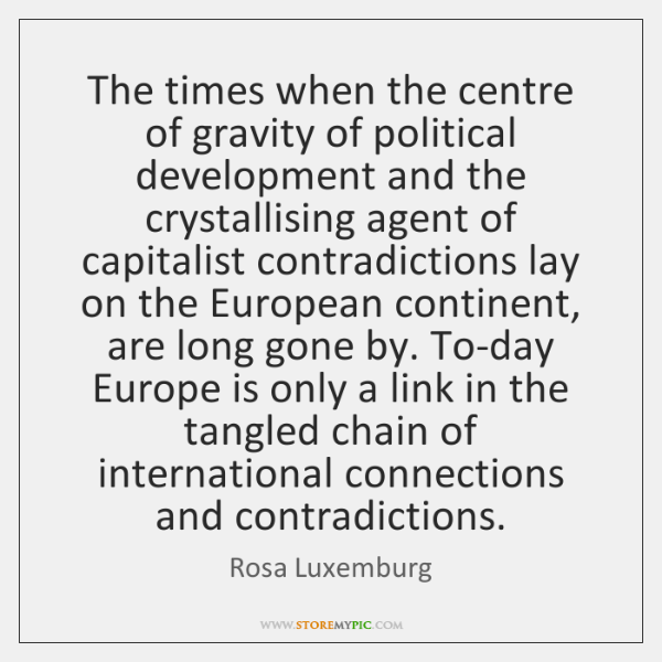 The times when the centre of gravity of political development and the ...