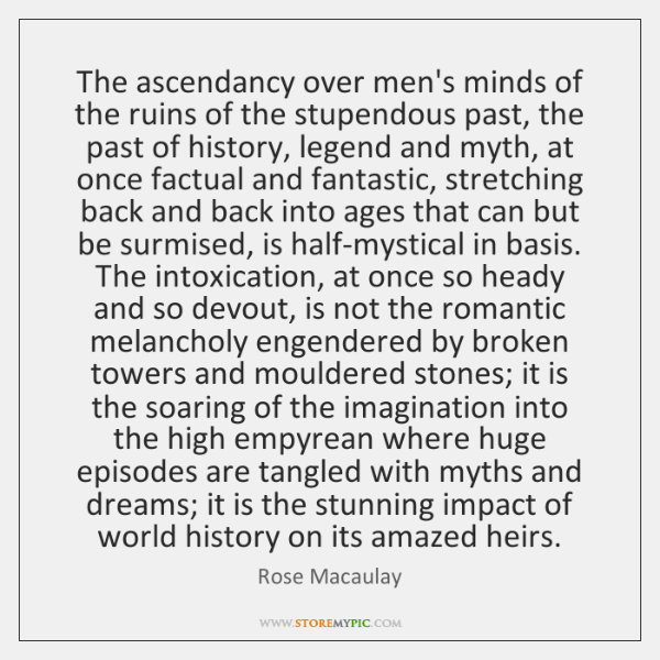The ascendancy over men's minds of the ruins of the stupendous past, ...