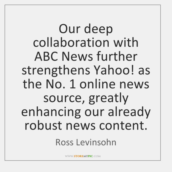 Our deep collaboration with ABC News further strengthens Yahoo! as the No. 1 ...