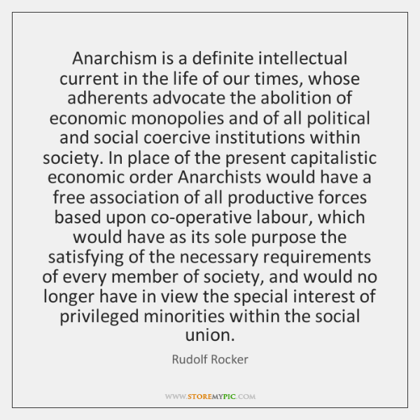 Anarchism is a definite intellectual current in the life of our times, ...