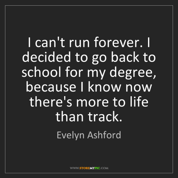 Evelyn Ashford: I can't run forever. I decided to go back to school for...