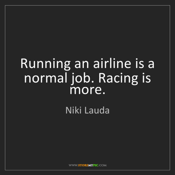 Niki Lauda: Running an airline is a normal job. Racing is more.