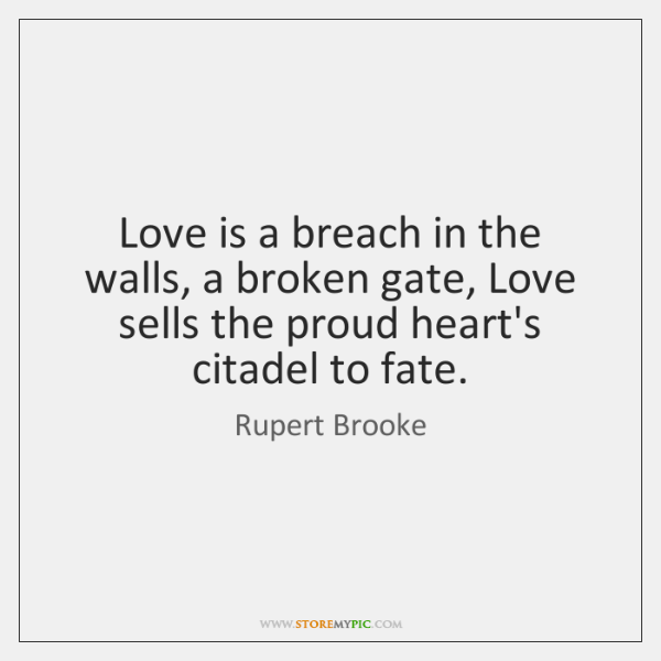 Love is a breach in the walls, a broken gate, Love sells ...