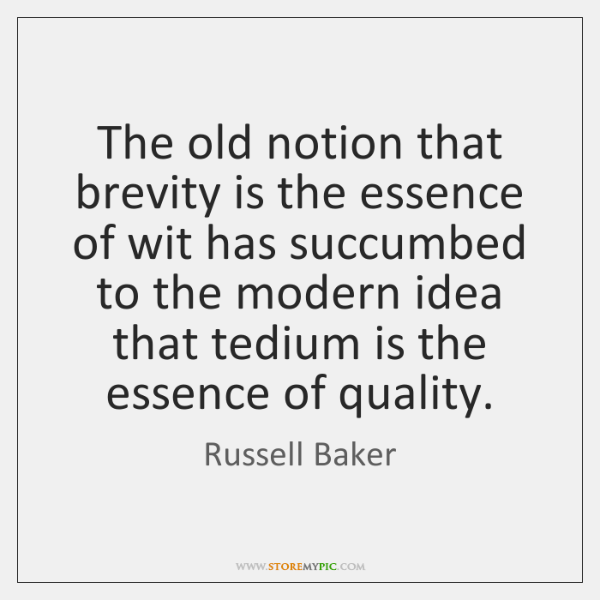 The old notion that brevity is the essence of wit has succumbed ...