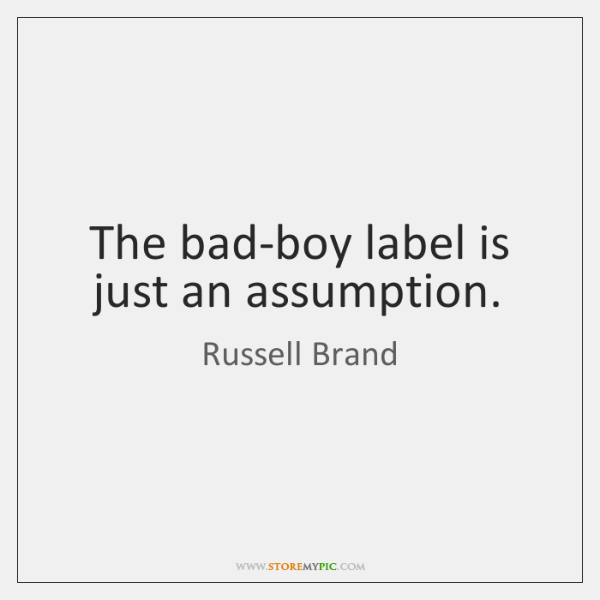 The bad-boy label is just an assumption.