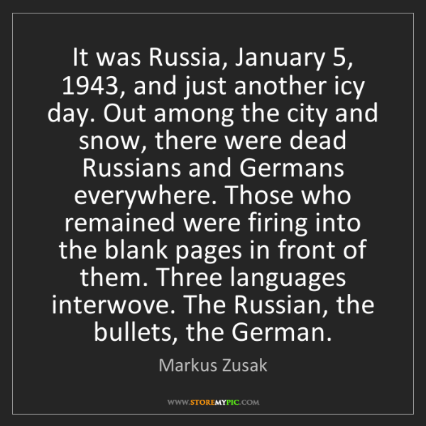 Markus Zusak: It was Russia, January 5, 1943, and just another icy...