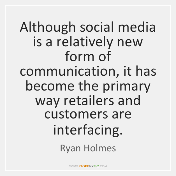 Although social media is a relatively new form of communication, it has ...