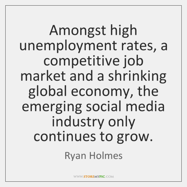 Amongst high unemployment rates, a competitive job market and a shrinking global ...