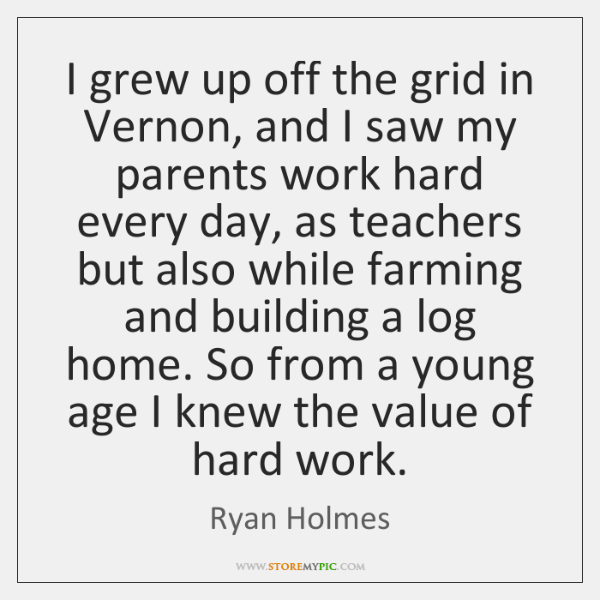 I grew up off the grid in Vernon, and I saw my ...