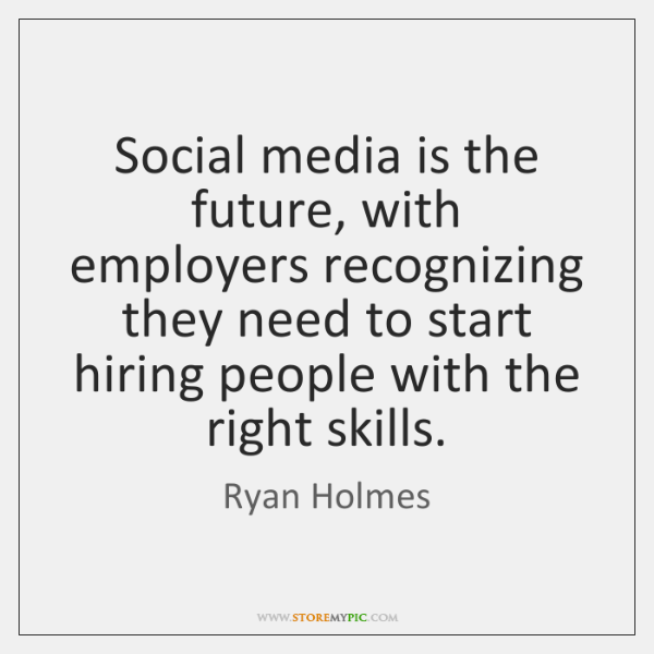 Social media is the future, with employers recognizing they need to start ...