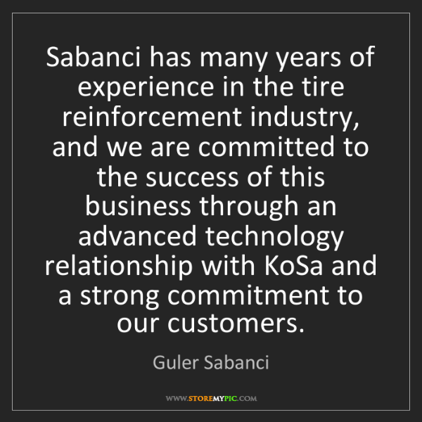 Guler Sabanci: Sabanci has many years of experience in the tire reinforcement...