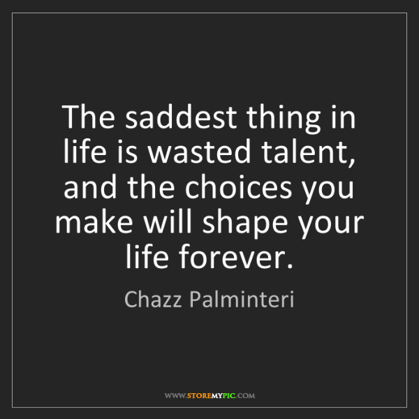 Chazz Palminteri: The saddest thing in life is wasted talent, and the choices...