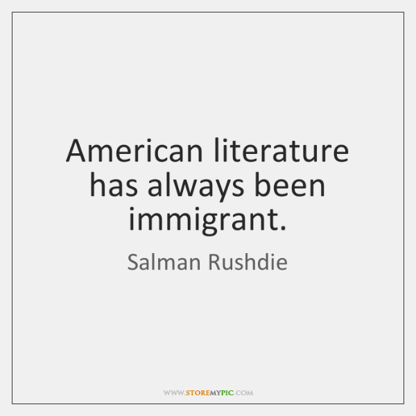American literature has always been immigrant.