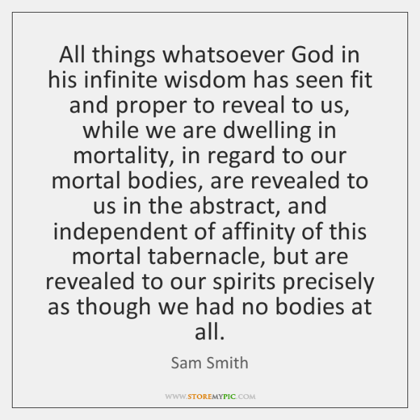 All things whatsoever God in his infinite wisdom has seen fit and ...