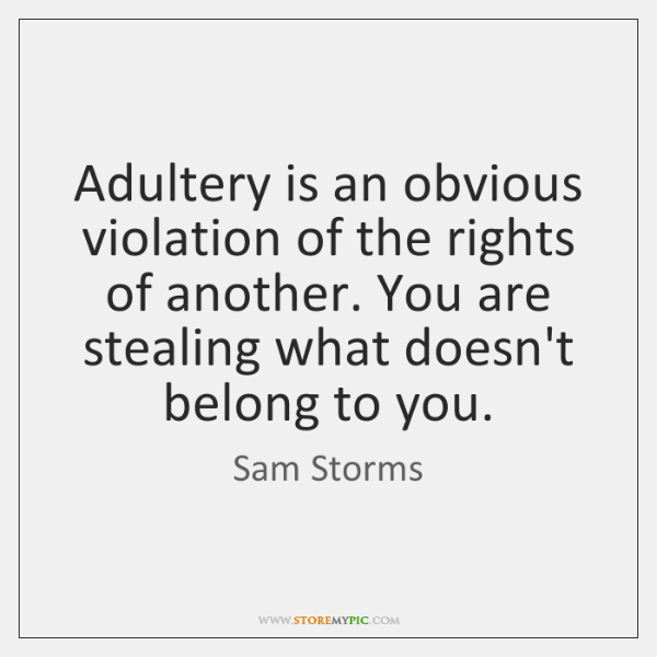 Adultery is an obvious violation of the rights of another. You are ...