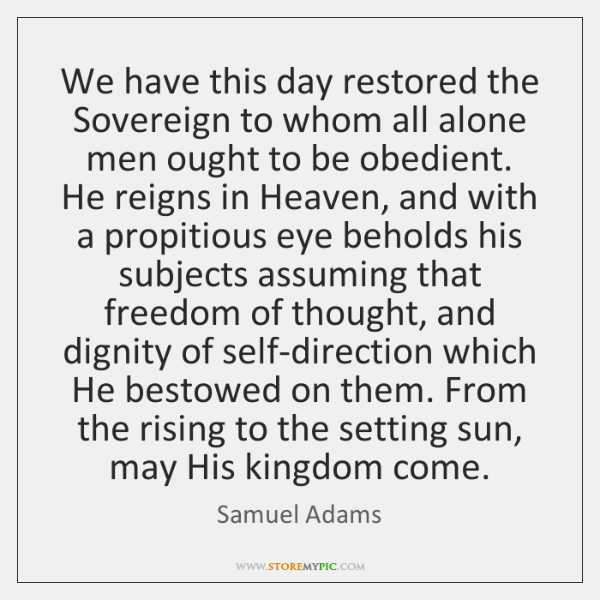 We have this day restored the Sovereign to whom all alone men ...
