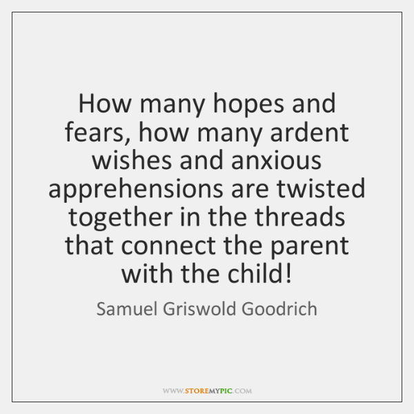 How many hopes and fears, how many ardent wishes and anxious apprehensions ...