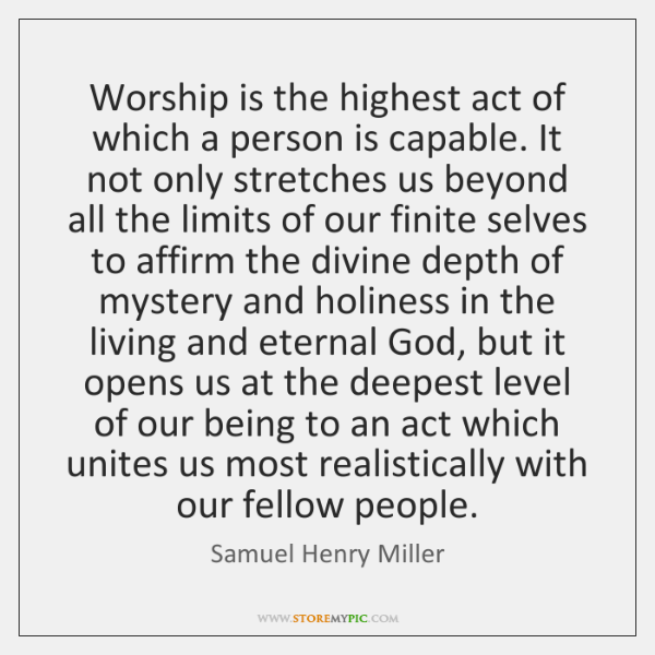 Worship is the highest act of which a person is capable. It ...