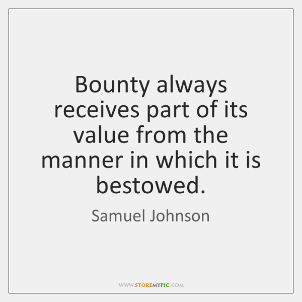 Bounty always receives part of its value from the manner in which ...