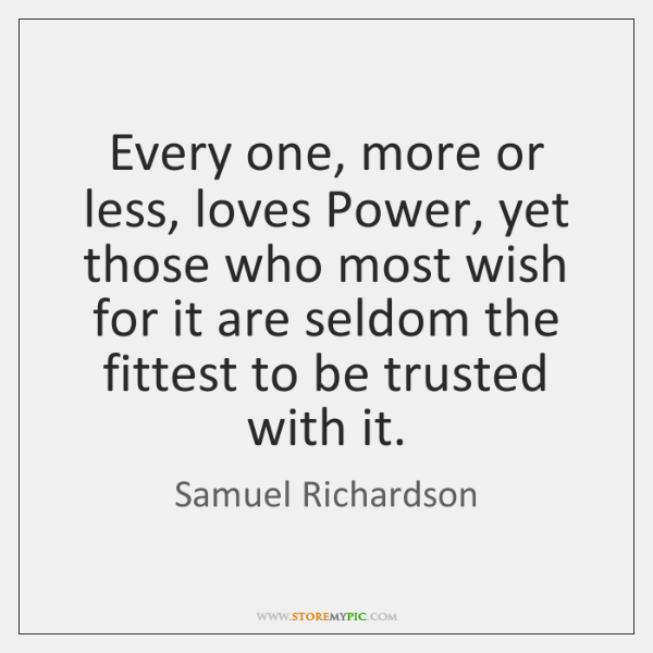 Every one, more or less, loves Power, yet those who most wish ...