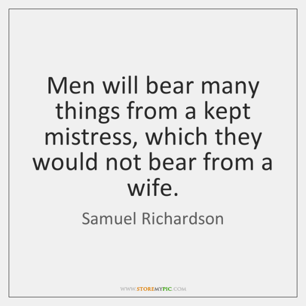Men will bear many things from a kept mistress, which they would ...