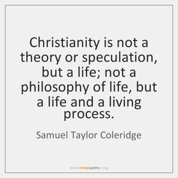 Christianity is not a theory or speculation, but a life; not a ...