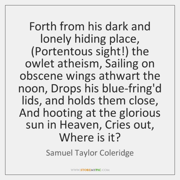 Forth from his dark and lonely hiding place, (Portentous sight!) the owlet ...