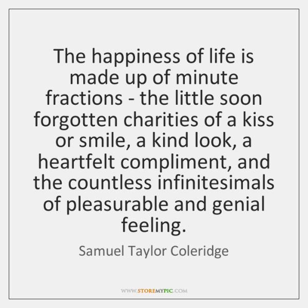 The happiness of life is made up of minute fractions - the ...