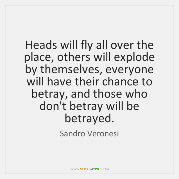 Heads will fly all over the place, others will explode by themselves, ...