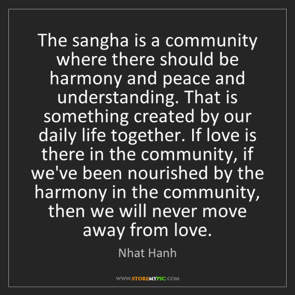 Nhat Hanh: The sangha is a community where there should be harmony...
