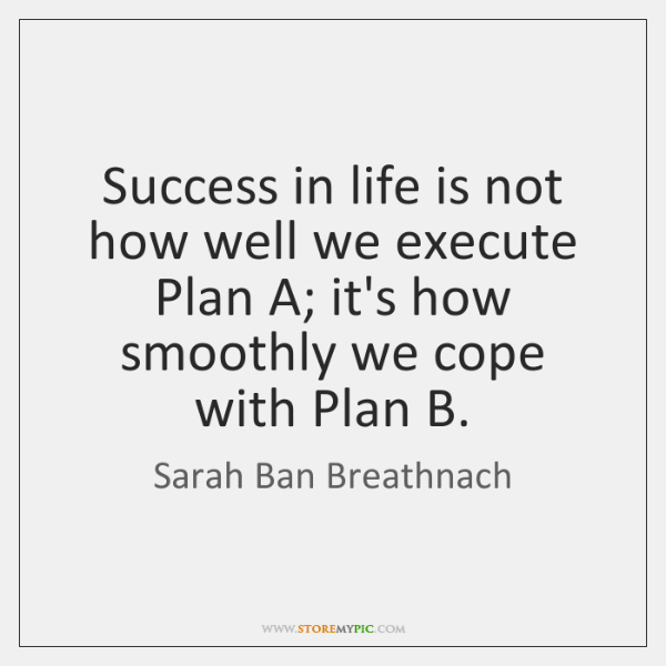 Success in life is not how well we execute Plan A; it's ...
