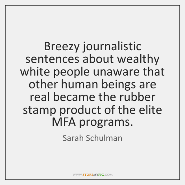 Breezy journalistic sentences about wealthy white people unaware that other human beings ...