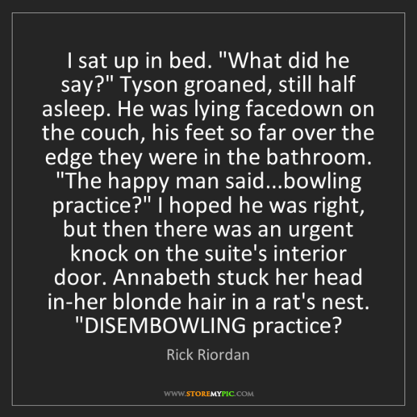 """Rick Riordan: I sat up in bed. """"What did he say?"""" Tyson groaned, still..."""