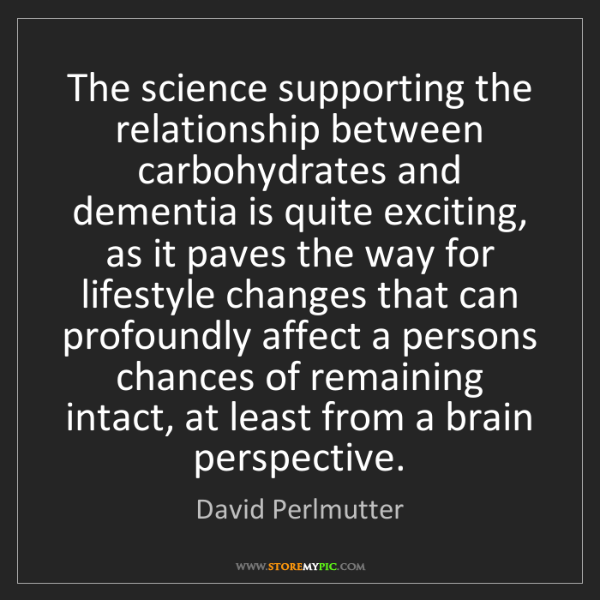 David Perlmutter: The science supporting the relationship between carbohydrates...