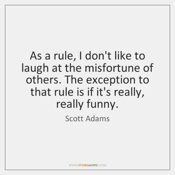 As a rule, I don't like to laugh at the misfortune of ...