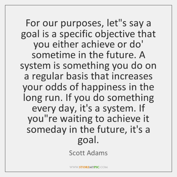 For our purposes, let's say a goal is a specific objective that ...