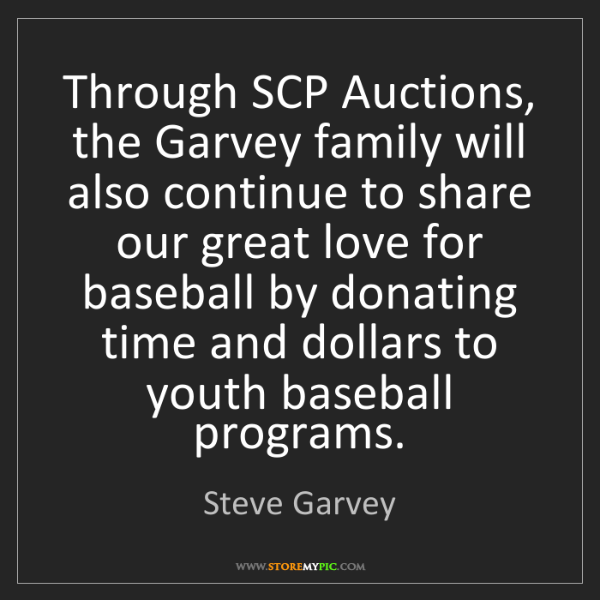 Steve Garvey: Through SCP Auctions, the Garvey family will also continue...