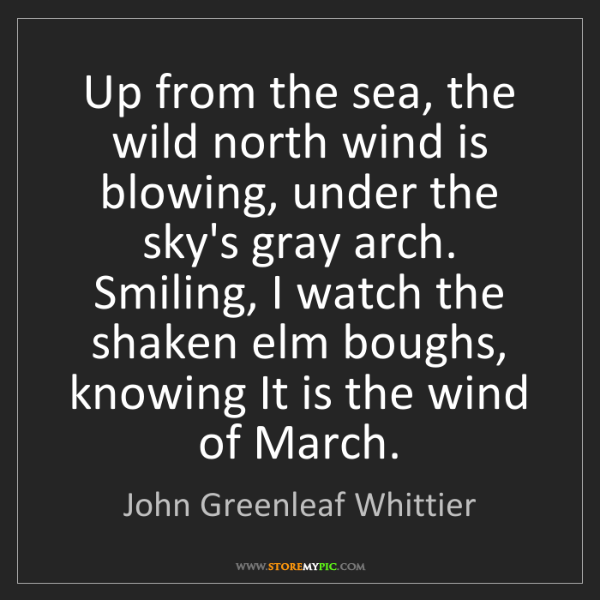 John Greenleaf Whittier: Up from the sea, the wild north wind is blowing, under...