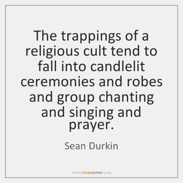 The trappings of a religious cult tend to fall into candlelit ceremonies ...