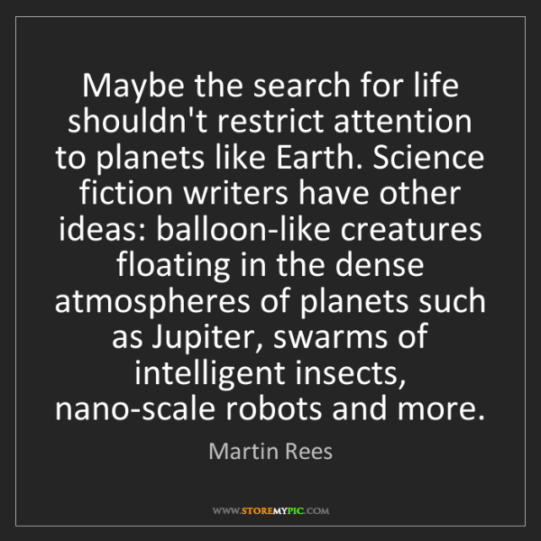 Martin Rees: Maybe the search for life shouldn't restrict attention...