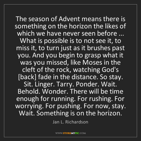 Jan L. Richardson: The season of Advent means there is something on the...