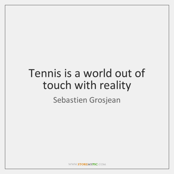 Tennis is a world out of touch with reality