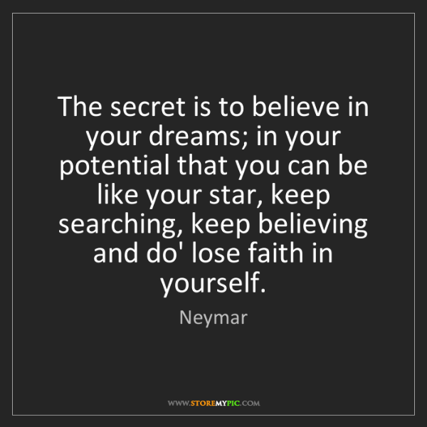 Neymar: The secret is to believe in your dreams; in your potential...