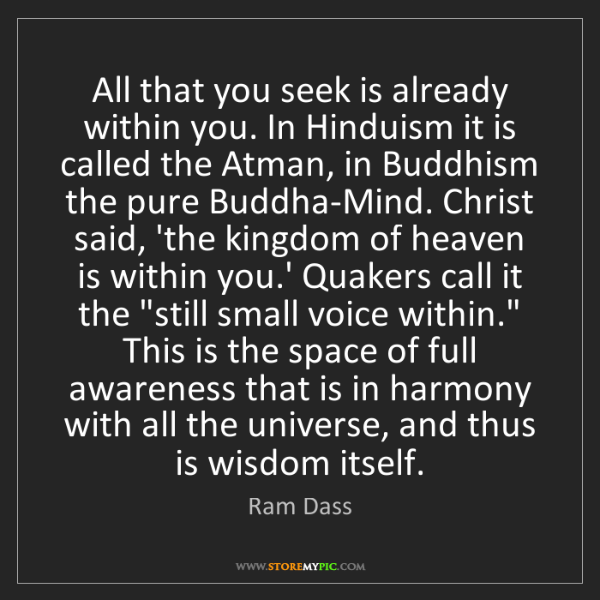 Ram Dass: All that you seek is already within you. In Hinduism...
