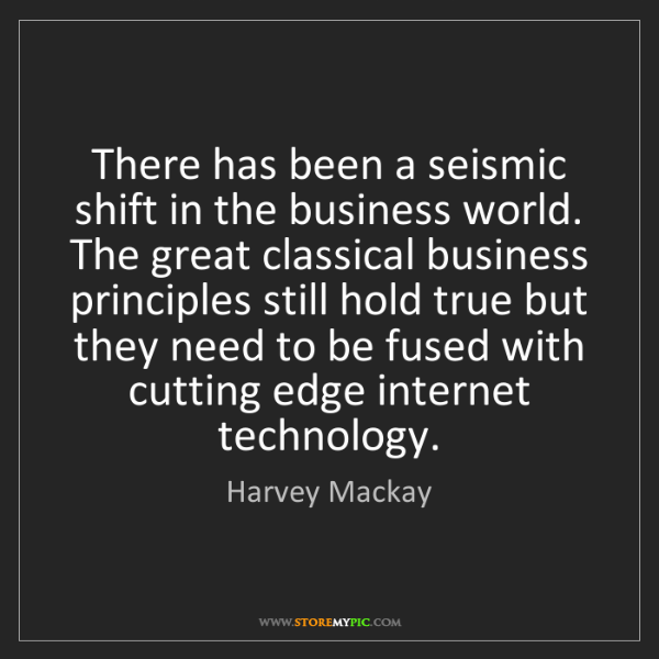 Harvey Mackay: There has been a seismic shift in the business world....
